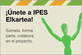 ¡Únete a IPES Elkartea! - Súmate, forma parte, colabora en el proyecto.